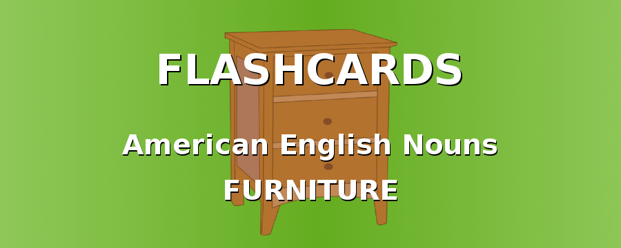 American English flashcards. Nouns with furniture
