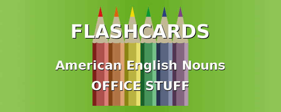 Flashcards. American English nouns. Office stuff.
