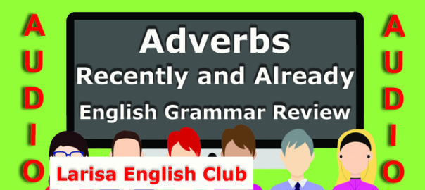 Adverbs Recently and Already Grammar Review Audio
