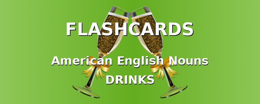 American English Flashcards. Nouns with Drinks.