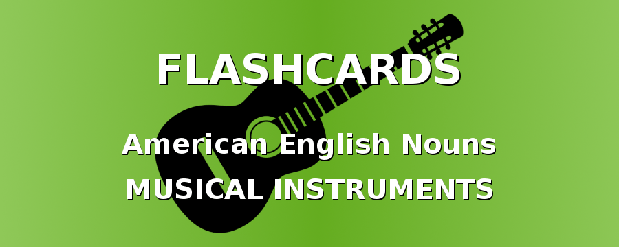 American English Flashcards. Nouns with musical instruments.