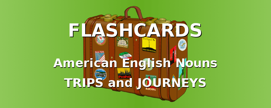 American English Flashcards. Nouns with trips.