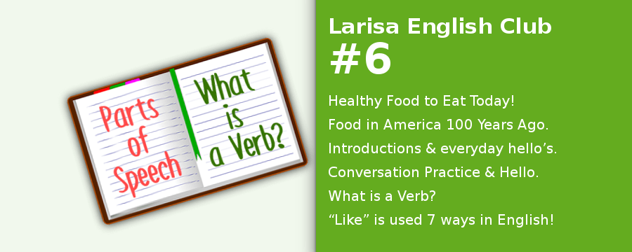 "Healthy Food to Eat Today! Food in America 100 Years Ago. Introductions and everyday hello's. Conversation Practice and Hello. What is a Verb? ""Like"" is used 7 ways in English!"