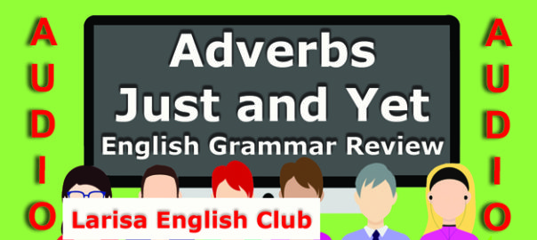 Adverbs Just and Yet Grammar Review Audio