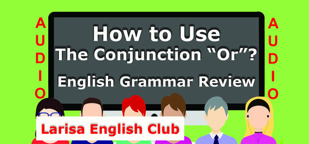How to Use The Conjunction Or Audio